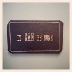 Magnet It CAN be done. Ronald Reagan had this quote on his desk at the White House. Picked up during our unexpected side trip to the earlier this year. Reagan Library, Ronald Reagan, Presidents, Magnets, My Life, Road Trip, Card Holder, Positivity, Joy