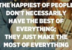 The happiest of people don't necessarily have the best of everything; they just make the most of everything that comes along their way. – Douglas Clegg Mom Quotes, Great Quotes, Inspirational Quotes, Ungrateful People, Train Your Mind, Daily Inspiration Quotes, Do Your Best, Good Thoughts, Looking Back