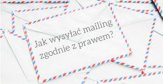 Jak wysyłać mailing zgodnie z prawem? E-mail marketing jest jak rock — niby dawno już umarł, a jednak wciąż ma rzesze fanów. Potwierdzają to liczne pytania, co i jak można wysłać mailem, by nie narobić sobie kłopotów.  Wciąż wiele osób nie ma odpowiedniej wiedzy na temat prawnych aspektów e-mail marketingu i powiela niebezpieczne mity na ten temat. Obalę je dzisiaj i opowiem, jak wysyłać mailing zgodnie z prawem.