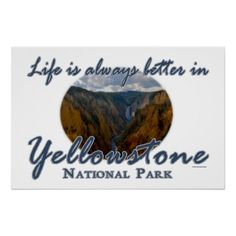 Funny Life Is Always Better In Yellowstone Perfect Poster Life is always better in Yellowstone National Park, CA . This funny souvenir logo style design features landscape nature travel photography of a the famous upper and lower Yellowstone Falls with storm clouds looming in the background. Great gift for a hiker, climber or park lover.