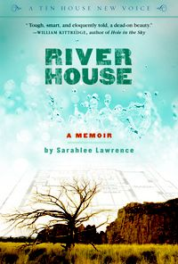 'River House'- Sarahlee Lawrence River House, an exquisite blend of memoir and nature writing, is the story of Sarahlee Lawrence's return from rafting the world's most dangerous rivers to her family's remote ranch. *$9.99*