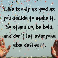 Life is only as good as you decide...  #inspiration #motivation #wisdom #quote #quotes #life