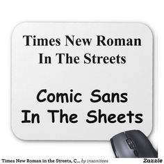Times New Roman in the Streets, Comic Sans in the Sheets Mousepads
