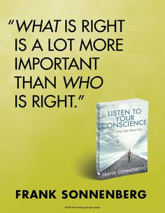 """What is right is a lot more important than who is right."" ~ Frank Sonnenberg #FrankSonnenberg #QuoteOfTheDay #Morality #HonorAndIntegrity #Principles #MoralCharacter #GoodCharacter #LeadershipDevelopment #Personalgrowth #DoTheRightThing #RightAndWrong #ListenToYourConscience #Book"