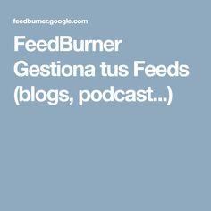 FeedBurner Gestiona tus Feeds (blogs, podcast...)