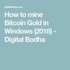 How to mine Bitcoin Gold in Windows (2018) - Digital Bodha