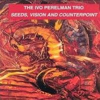 """Zero Expectancy""""Seeds, Vision and Counterpoint-1998-Leo records by Ivo Perelman on SoundCloud"""