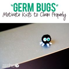 Get kids to clean properly!  #howdoesshe #germbugs #kidscleaning #teachkidstoclean howdoesshe.com