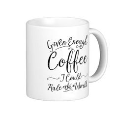 Given Enough Coffee I Could Rule The World | Funny Mugs