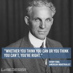 """""""Whether you think you can or you think you can't, you're right"""" ~ Henry Ford, American Industrialist #henryford #ford #motivation #motivationalquote #success"""