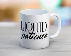 http://www.quotablelife.com/product/liquid-patience-mug/