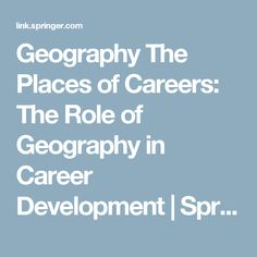 This chapter argues for the importance of considering geographical space in the career development of young people and notes that the importance of place in career transitions is generally. Career Development, Young People, Geography, Places, Lugares