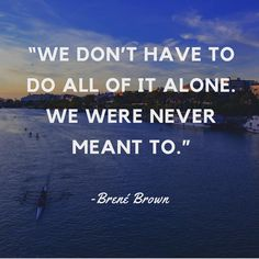 Inspirational words from Brené Brown. Just remember, you are not alone, in fact you are in a very common place with millions of others. We need to help each other and keep striving to reach our goals. Alone Quotes, Me Quotes, Life Lesson Quotes, Life Lessons, Brene Brown Quotes, Motivation Inspiration, Daily Inspiration, Positive Motivation, Ordinary Lives