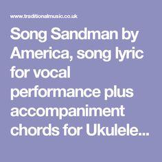 Song Sandman by America, song lyric for vocal performance plus accompaniment chords for Ukulele, Guitar, Banjo etc.