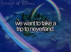 Because of Disney I love Petter pan, and most people don't even do a thing on their bucket list; so this is just another thing on the list I'll never do