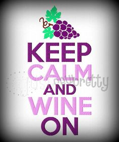Keep Calm Wine On - just added this to my designs.