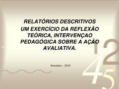 RELATÓRIOS DESCRITIVOS<br />UM EXERCÍCIO DA REFLEXÃO TEÓRICA, INTERVENÇAO PEDAGÓGICA SOBRE A AÇÃO AVALIATIVA.<br />Setembr...