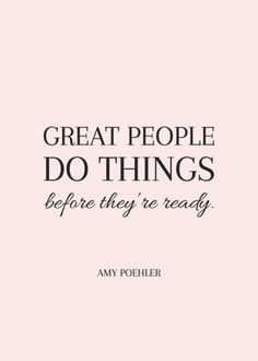 Great people do things before they're ready. #wisdom #affirmations #inspiration #fear