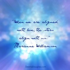 """When we are aligned with love, the stars align with us."" ~Marianne Williamson #quote www.DeenaDouglas.com"