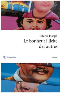 THE ILLICIT HAPPINESS OF OTHER PEOPLE by Manu Joseph, France: Philippe Rey