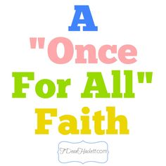 Does our faith shift and change with culture trends and legislation? Or is it one and for all time settled in heaven?