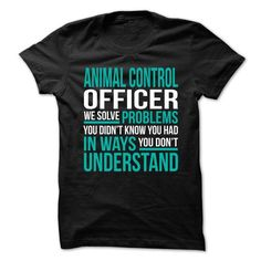 ANIMAL-CONTROL-OFFICER - Solve Problems - #disney tee #cool tshirt. WANT IT => https://www.sunfrog.com/No-Category/ANIMAL-CONTROL-OFFICER--Solve-Problems.html?68278