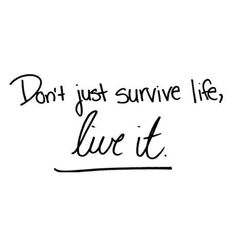 Don't just survive life, LIVE IT!    #quoteoftheday #qotd #quotes #citas #fashionin2ition