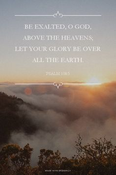 Be exalted o God, above the heavens. Let your glory be over all the earth! Amen! www.reachavillage.org