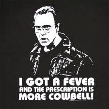 The Best or Will Ferrell.. I got a fever and the only prescription is more cowbell