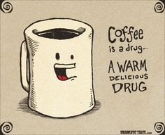 I am glad that I am not addicted, but many are including my boss first thing in the am.  He's gotta have it :o)