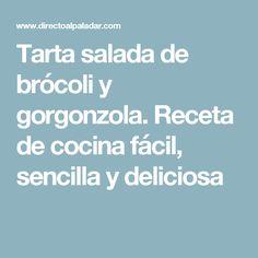 Tarta salada de brócoli y gorgonzola. Receta de cocina fácil, sencilla y deliciosa