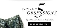 THE TOP 5 OBSESSIONS http://view.email.piperlime.com/?j=feb91378736c0179&m=fe9d13707564037f77&ls=fe2a157573640c7b751275&l=ff66107575&s=fe2a15757c650578741c76&jb=ff2f16777462&ju=fe53107373670174731c&r=0
