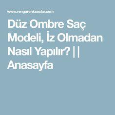 Düz Ombre Saç Modeli, İz Olmadan Nasıl Yapılır? | | Anasayfa