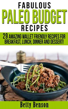 Fabulous Paleo Budget Recipes: 29 Amazing Wallet Friendly Recipes for Breakfast, Lunch, Dinner and Dessert! (Diet, Cookbook. Beginners, Athl...