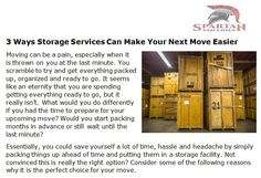 http://spartanvanlines.com/3-ways-storage-services-can-make-your-next-move-easier - Moving can be a pain, especially when it is thrown on you at the last minute. You scramble to try and get everything packed up, organized and ready to go.