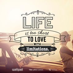 """Life is too short to love with limitations."" from Yellow by txrches on Wattpad Life Is Too Short Quotes, Life Quotes, Poem Quotes, Qoutes, Poems, Quote Posters, Quote Art, Wattpad Quotes, Little Things Quotes"