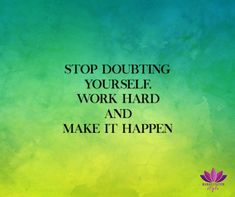Stop doubting yourself, work hard and make it happen - ManifestationStyle.com- #PositiveQuote #Quotes #Creativequotes