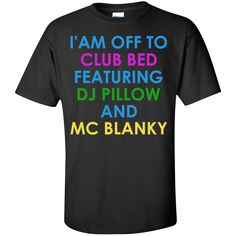 I Am Off To Club Bed Featuring Dj Pillow And Mc Blanky. Product Description We use high quality and Eco-friendly material and Inks! We promise that our Prints will not Fade, Crack or Peel in the wash.The Ink will last As Long As the Garment. We do not use cheap quality Shirts like other Sellers, our Shirts are of high Quality and super Soft, perfect fit for summer or winter dress.Orders are printed and shipped between 3-5 days.We use USPS/UPS to ship the order.You can expect your package to…