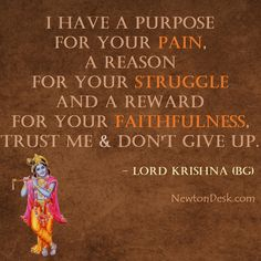 I have a purpose for your pain, a reason for your struggle and a reward for your faithfulness, trust me & don't give up - Krishna quotation (Bhagavat gita) Swag Quotes, Karma Quotes, Reality Quotes, Life Quotes, Success Quotes, Hindu Quotes, Religious Quotes, Spiritual Quotes, Positive Quotes