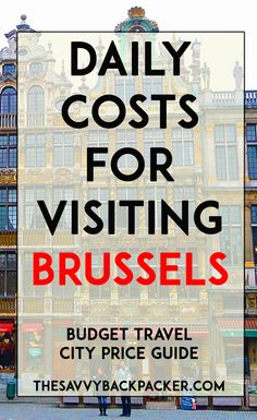 The daily costs to visit Brussels, Belgium. Tips for estimating the price of food, hostels, hotels, attractions, museums, & more — City Price Guide Series