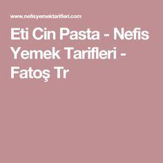 Eti Cin Pasta - Nefis Yemek Tarifleri - Fatoş Tr