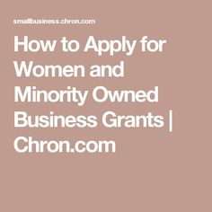 How to Apply for Women and Minority Owned Business Grants | Chron.com