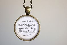 "Ryan Adams necklace with quote from ""Come Pick Me Up"" by GraceandTruthStudio, $12.95  Complete lyric is: ""When you're walking downtown, do you wish I was there? Do you wish it was me? With the windows clear and the mannequins' eyes, do they all look like mine?"""