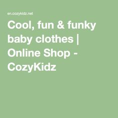 Cool, fun & funky baby clothes | Online Shop - CozyKidz