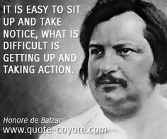 honore de balzac   Honore De Balzac quotes - It is easy to sit up and take notice, What ...