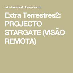 Extra Terrestres2: PROJECTO STARGATE (VISÃO REMOTA)