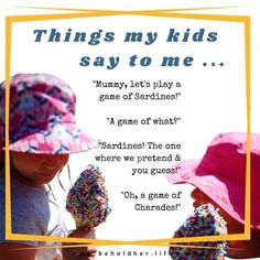 """'Things my kids say to me... """"Mummy, let's play a game of Sardines!"""" """"A game of what?"""" """"Sardines! The one where we pretend & you guess!"""" """"Oh, a game of Charades!"""" www.beholdher.life Things Kids Say, Lets Play A Game, Charades, Seven Years Old, Real Life, Parenting, Let It Be, Sayings, Lyrics"""