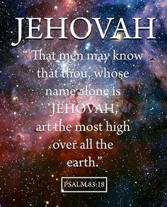 JEHOVAH / Psalm – That men may know that thou, whose name alone is Jehovah, art the most high over all the earth. Bible Encouragement, Bible Verses Quotes, Bible Scriptures, Faith Quotes, Bible Quotes, Bible Psalms, Spiritual Thoughts, Spiritual Quotes, Psalm 83