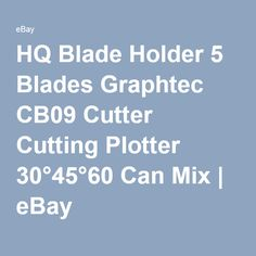 Get the 60 degree-- cuts intricate and small designs much better--HQ Blade Holder 5 Blades Graphtec CB09 Cutter Cutting Plotter 30°45°60 Can Mix | eBay