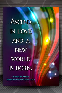 Ascend in Love and a New World is Born. ☮✌